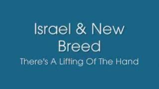 Israel & New Breed - There's A Lifting of the Hands