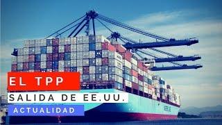 EE.UU. Salida del TPP l México está obligado a tomar acciones l El TLCAN y TPP