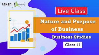 Live Class - Business Studies | Nature and Purpose of Business | Class 11th