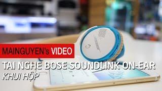 Khui hộp tai nghe cao cấp Bose Soundlink On-Ear - www.mainguyen.vn