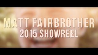 Matt Fairbrother - 2015 Showreel