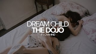 Dream Child - The Dojo (ft. Chahine)