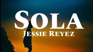Jessie Reyez - Sola (Lyrics)🎵