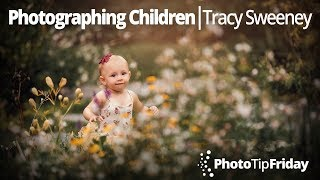 Photographing Children With Tracy Sweeney | Photo Tip Friday