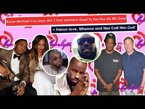 Bryan Michael Cox Says JAY-Z Told Jermaine To Decline His NFL Deal+Faizon love,Rihanna & Nas GO OFF