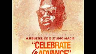 Ajebutter 22   Celebrate In Advance (Prod By Studio Magic)