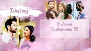 Ishqbaaz - O Jaana Instrumental V2