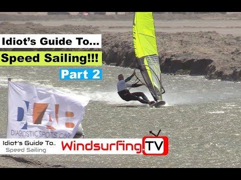 Idiot's Guide To… Speed sailing PART 2 – Ben Proffitt – Windsurfing.TV