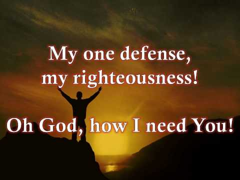 Lord I need You - My One Defense My Righteousness