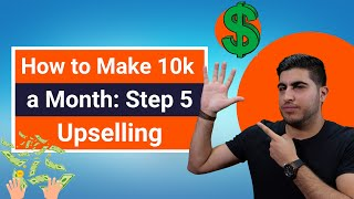 How to Make 10k a Month: Step 5 – Upselling