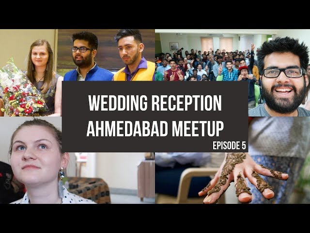100k SPECIAL: Our Wedding Reception and the Ahmedabad Meetup: Last Episode  India Diaries 2018