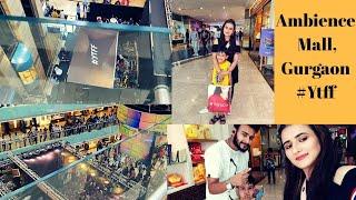 VLOG| Ambience Mall,Gurgaon| #Ytff2019 SWATI BHAMBRA