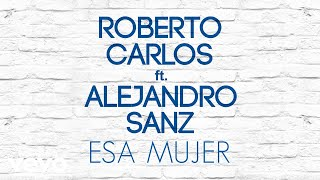 Roberto Carlos   Esa Mujer (Pseudo Video) Ft. Alejandro Sanz
