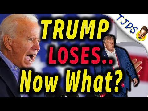 TRUMP LOSES!   Now What?