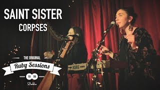 Saint Sister  Corpses (Live At The Ruby Sessions)