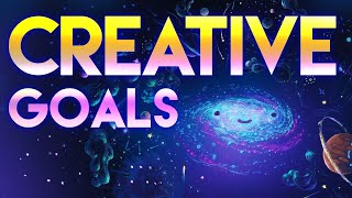Your Creative Goals & How to Reach Them
