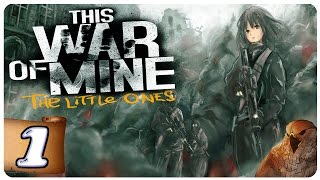 THIS WAR OF MINE: The Little Ones - Part 1 | Daughterfu | Let