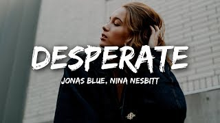 Jonas Blue, Nina Nesbitt   Desperate (Lyrics)