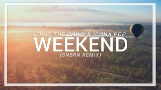 Louis the Child & Icona Pop - Weekend (SNBRN Remix)