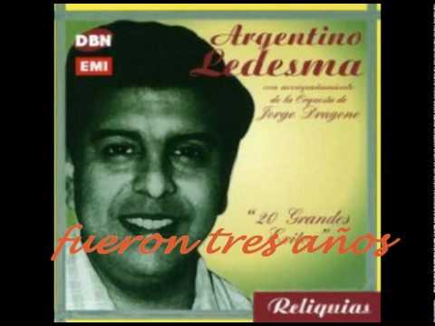 FUERON TRES ANOS.-Argentino Ledesma