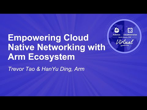 Image thumbnail for talk Empowering Cloud Native Networking with Arm Ecosystem
