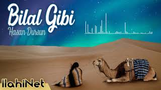 Bilal Gibi - Hasan Dursun | İlahiNet