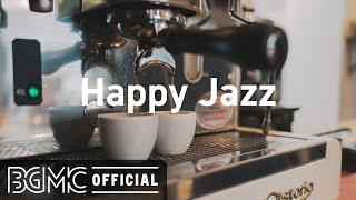 Happy Jazz: Coffee Time Jazz & Bossa Nova Music for Good Mood