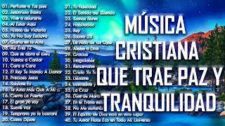 MÚSICA CRISTIANA QUE TRAE PAZ Y TRANQUILIDAD 2020 GRANDES ÉXITOS DE ALABANZA Y ADORIACÓN