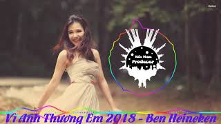 Vì Anh Thương Em 2018 - Ben Heineken Ft ThienMatthew  Remix FULL OPTION | Share Sub + Subscriber