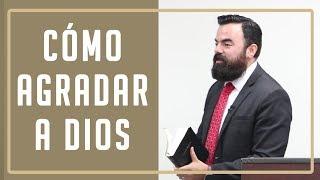 Agradando a Dios (Predicación Bautista Fundamental)