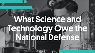 What Science and Technology Owe the National Defense