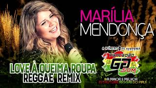 Marília Mendonça   LOVE À QUEIMA ROUPA (REGGAE REMIX 2019)