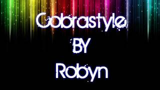 Cobrastyle By Robyn Lyrics On Screen Video 720p
