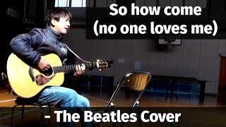 So how come (no one loves me) - The Beatles Cover (Guitar and Vocal)