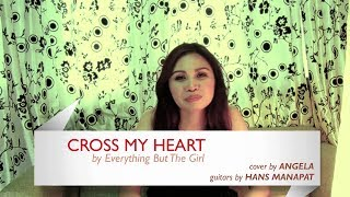 Cross My Heart Cover - Everything But The Girl (Angela Cover)