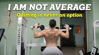 I Am Not Average: Quitting is never an option- Motivational Video