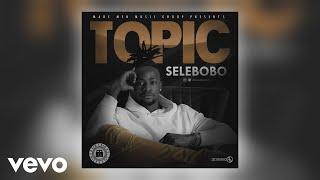 Selebobo   Topic (Official Audio)