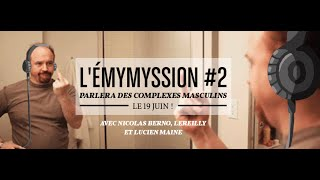REPLAY ! L'éMymyssion - Les complexes masculins