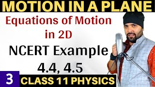 Example 4.4, 4.5 Chapter 4 Motion In A Plane Class 11 Physics