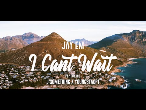 Jay Em – I Can't Wait Ft. YoungstaCPT, J'Something