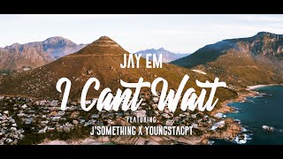 Jay Em, YoungstaCPT & J' Something – I Cant Wait