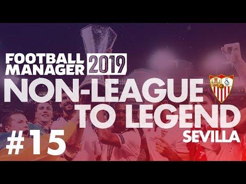 Non-League to Legend FM19 | SEVILLA | Part 15 | LYON | Football Manager 2019