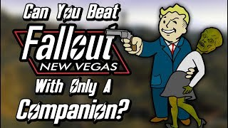 Can You Beat Fallout: New Vegas With Only A Companion?