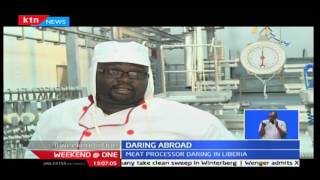 KTN Weekend at One: Daring Abroad; Sylvester Nyadero-Kenyan meat processing expert in Liberia