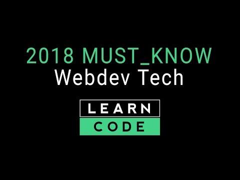 Web Development 2018 - The Must-Know Tech