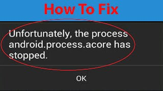 """How To Fix """"android.process.acore"""" has stopped working Error On Android ?"""