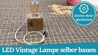 LED Vintage Lampe für unter 12 Euro bauen ⎜Industrial Style⎜kleine holzwerkstatt