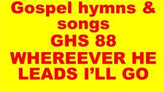 GHS 88 : WHERE EVER HE LEADS I'LL GO    + LYRICS
