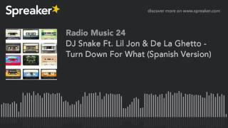 DJ Snake Ft. Lil Jon & De La Ghetto - Turn Down For What (Spanish Version)