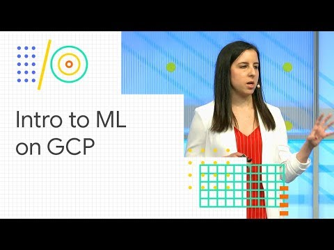 Intro to machine learning on Google Cloud Platform (Google I/O '18)